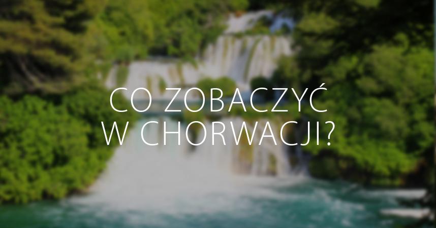 co zobaczyć w Chorwacji