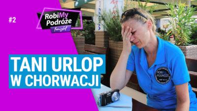 Tani urlop w Chorwacji - RobiMy Podróże Tonight #2