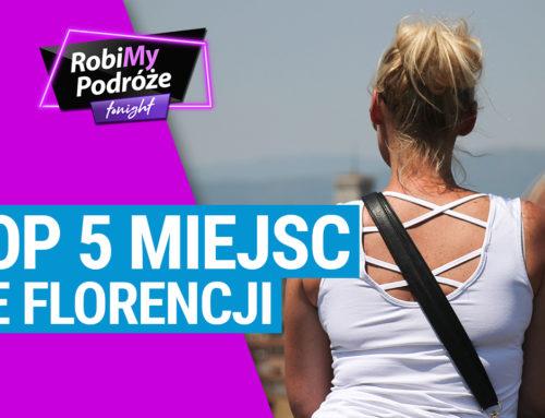 TOP 5 MIEJSC WE FLORENCJI, które musisz zobaczyć – RobiMy Podróże Tonight Podcast #6