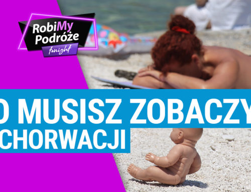 TOP ATRAKCJE W CHORWACJI – RobiMy Podróże Tonight Podcast #4