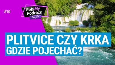 PLITVICE czy KRKA, gdzie pojechać - RobiMy Podróże Tonight #10