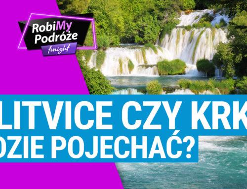 Plitvice czy Krka, gdzie pojechać? – RobiMy Podróże Tonight Podcast #10