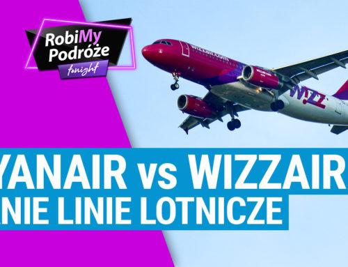 RYANAIR vs WIZZAIR – Tanie Linie Lotnicze – RobiMy Podróże Tonight Podcast #7