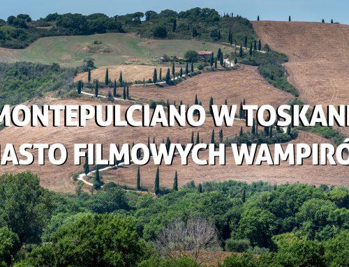 Montepulciano wToskanii – miasto filmowych wampirów