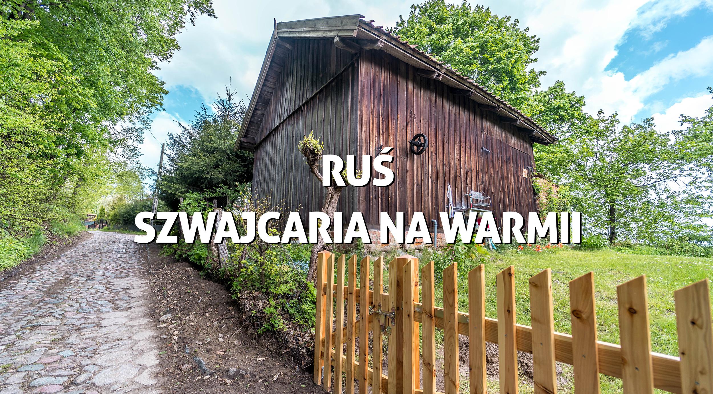Ruś – Szwajcaria naWarmii. Górska wieś koło Olsztyna