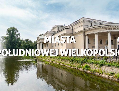 Miasta południowej Wielkopolski, które warto odwiedzić