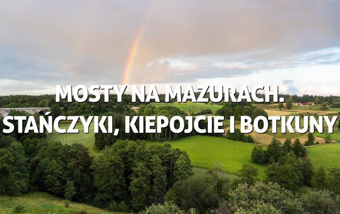MOSTY NAMAZURACH. STAŃCZYKI, KIEPOJCIE IBOTKUNY