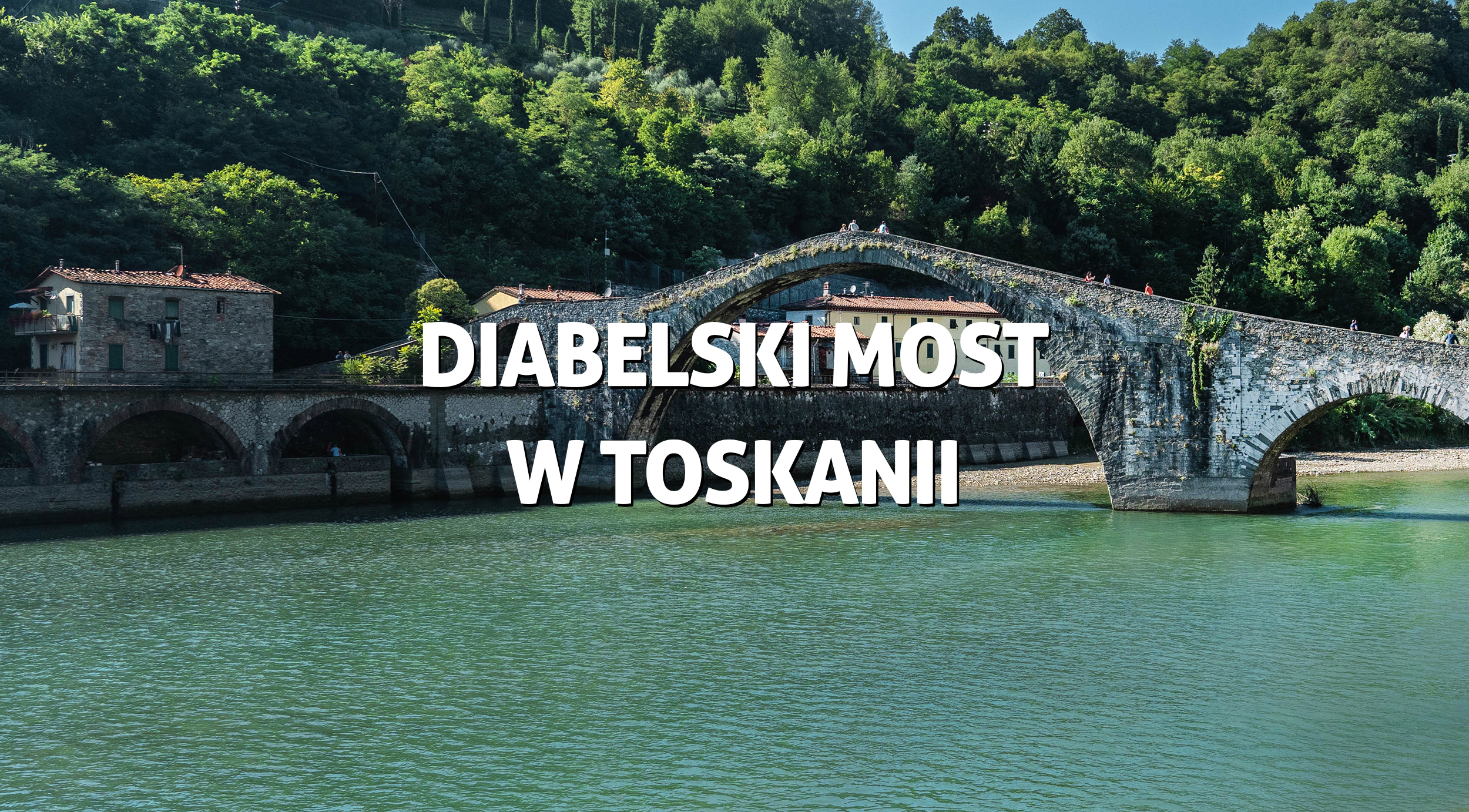 Diabelski most w Toskanii - Ponte del diavolo