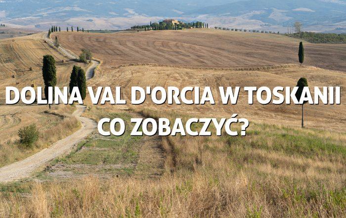 Dolina Val d'Orcia wToskanii - co zobaczyć?