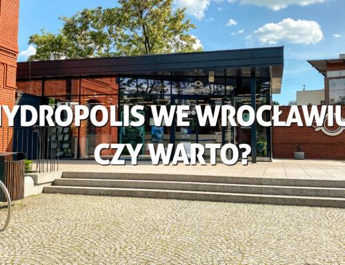 Hydropolis weWrocławiu. Czywarto?